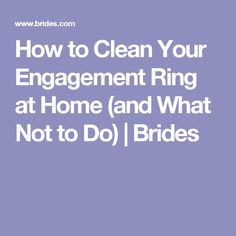 How to Clean Your Engagement Ring at Home (and What Not to Do) | Brides