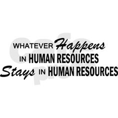 Whatever Happens - Human Resources Magnet on CafePress.com