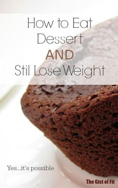 How to Eat Dessert and Still Lose Weight | The Gist of Fit