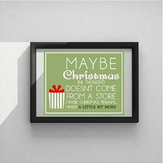 Maybe Christmas He Thought Doesn't Come From A by VinylLettering, $8.99