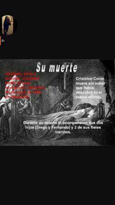 La muerte de Cristobal Colon, muere despues de haber descibierto que habia descubrido otro mundo.