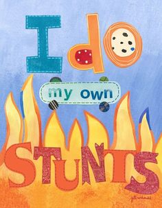 """I Do My Own Stunts"" stretched canvas wall art by Jill McDonald for Oopsy daisy, Fine Art for Kids $89"
