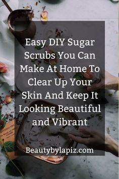 Easy diy sugar scrubs you can make at home to clear up your skin and keep it looking beautiful and vibrant DIY makeup Easy DIY Sugar Scrubs To Improve The Look of Your Skin Oily Skin Remedy, Oily Skin Care, Skin Care Regimen, Skin Care Tips, Sugar Scrub Diy, Sugar Scrubs, Mask For Dry Skin, Cream For Oily Skin, Homemade Beauty Tips