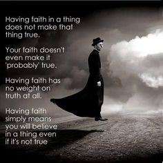 Having 'faith' in a thing does not make that thing real.