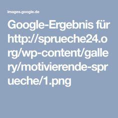 Google-Ergebnis für http://sprueche24.org/wp-content/gallery/motivierende-sprueche/1.png
