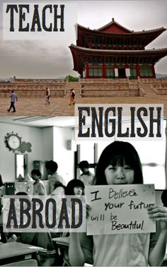 Teach English Abroad - Not longterm, but I have taught at about 6 or 7 English camps abroad :)
