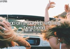 go on a road trip with my friends #bucketlist