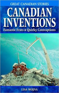 Canadian Inventions: Fantastic Feats & Quirky Contraptions: Lisa Wojna: 9781894864312: Books - Amazon.ca