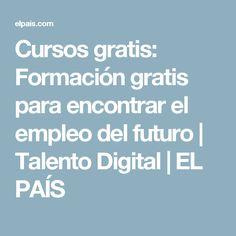 Cursos gratis:  Formación gratis para encontrar el empleo del futuro | Talento Digital | EL PAÍS