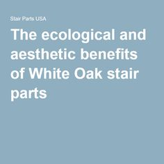 The ecological and aesthetic benefits of White Oak stair parts