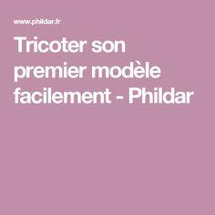 Tricoter son premier modèle facilement - Phildar