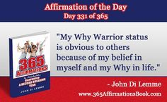 "Enjoy Today's Affirmation of the Day for November 27, 2017...Day *331* of the Year..""My Why Warrior Status is Obvious to Others Because of My Belief in Myself and My Why in Life!"" Say it Out Loud NOW!"