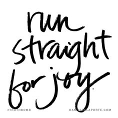 Run straight for joy. Subscribe: DanielleLaPorte.com #Truthbomb #Words #Quotes