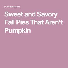 Sweet and Savory Fall Pies That Aren't Pumpkin