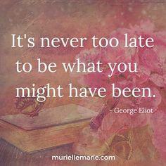 #NeverTooLate #FindYourPurpose #Love #MurielleMarie #SelfLoveDeluxe #GeorgeEliot