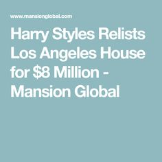 Harry Styles Relists Los Angeles House for $8 Million - Mansion Global