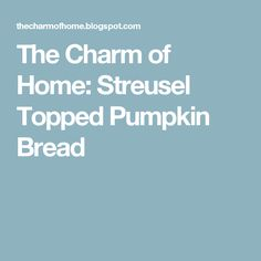 The Charm of Home: Streusel Topped Pumpkin Bread