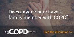 Join our discussion: Does anyone here have a family member with COPD? Discussion happening now on MyCOPDTeam.com, the social network for people with #COPD.