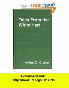 Tales from the White Hart (9780891902492) Arthur C. Clarke , ISBN-10: 089190249X  , ISBN-13: 978-0891902492 ,  , tutorials , pdf , ebook , torrent , downloads , rapidshare , filesonic , hotfile , megaupload , fileserve