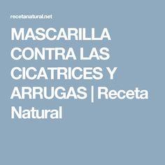 MASCARILLA CONTRA LAS CICATRICES Y ARRUGAS | Receta Natural