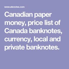 Canadian paper money, price list of Canada banknotes, currency, local and private banknotes.