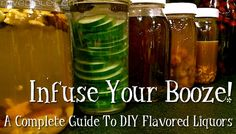 Infuse Your Booze! A Complete Guide To DIY Flavored Liquors