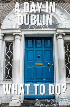Suggestions on things to do if you're only in Dublin for 1 day