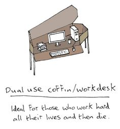 Coffin + Workdesk - Ideal for those who work hard all their lives and then die