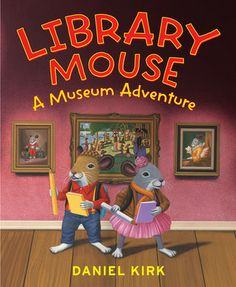 Mentor Text - Library Mouse: A Museum Adventure - MW Reading and Writing