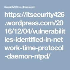 https://itsecurity426.wordpress.com/2016/12/04/vulnerabilities-identified-in-network-time-protocol-daemon-ntpd/