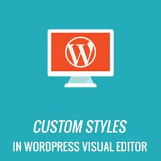 How to Add Custom Styles to WordPress Visual Editor