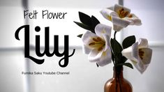 How to Make Felt Flower : Lily - YouTube
