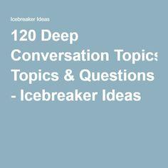 120 Deep Conversation Topics & Questions - Icebreaker Ideas