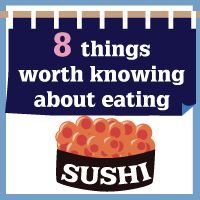 8 things worth knowing about eating sushi. Great guide for those who haven't heard it from the Japanese themselves. I did and appreciate every word of it! Also, add to note ... eat a little from each dish and work around. Don't eat all one thing then move on.