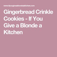 Gingerbread Crinkle Cookies - If You Give a Blonde a Kitchen