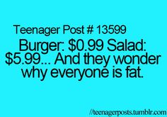 its like a conspiracy... they WANT us to be fat...I mean it only takes a little bit of logic and you can see that...hmm