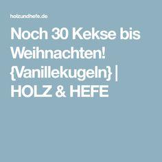 Noch 30 Kekse bis Weihnachten! {Vanillekugeln} | HOLZ & HEFE