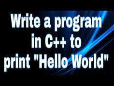 "Write a program in C++ to print ""Hello World"" - YouTube"