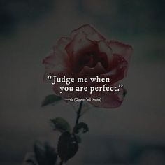 Judge me when you are perfect. —via http://ift.tt/2eY7hg4