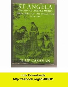 Saint Angela; the Life of Angela Merici, Foundress of the Ursulines (1474-1540) philip caraman ,   ,  , ASIN: B000TJJLD4 , tutorials , pdf , ebook , torrent , downloads , rapidshare , filesonic , hotfile , megaupload , fileserve