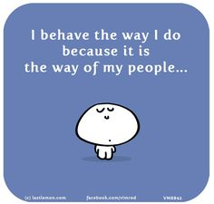 Vimrod: I behave the way I do because it is the way of my people...