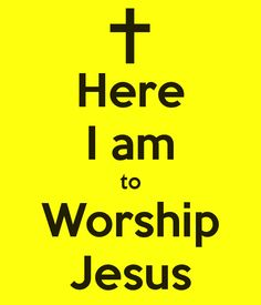 Here I AM to Worship | here-i-am-to-worship-jesus.png