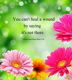 """""""You can't heal a wound by saying it's not there."""" Self improvement and counseling quotes. Created and posted by the Online Counselling College."""