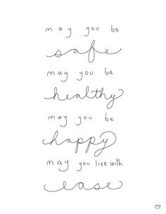 """""""May you be Safe. May you be Healthy. May you be Happy. May you live with Ease"""" Loving Kindness meditation"""