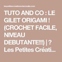 TUTO AND CO : LE GILET ORIGAMI ! (CROCHET FACILE, NIVEAU DEBUTANTE!!!) | ♥ Les Petites Créations de Rosalie ♥ Rosalie, Origami, Easy Crochet, Tricot, Origami Paper, Origami Art