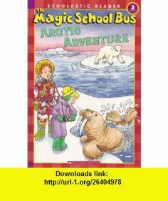 The Magic School Bus Arctic Adventure (Scholastic Reader, Level 2) (9780439684019) Gail Herman, Carolyn Bracken , ISBN-10: 0439684013  , ISBN-13: 978-0439684019 ,  , tutorials , pdf , ebook , torrent , downloads , rapidshare , filesonic , hotfile , megaupload , fileserve
