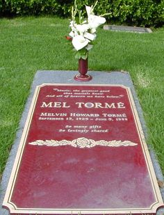 Grave Marker- Mel Tormé, American singer, composer, and actor. Another stroke in 1999 ended his life. Torme is buried at the Westwood Village Memorial Park cemetery in Los Angeles.
