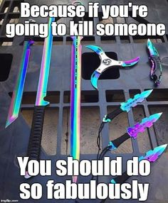 Stabulous. I really want these. - I do too. But when would we use them? - OH MY GOD!!!!! I CAN FINALLY KILL MY ENEMIES FABULOUSLY!!!!!!!!