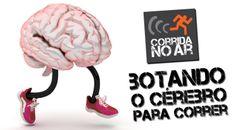 Botando o cérebro para correr!