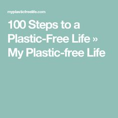 100 Steps to a Plastic-Free Life » My Plastic-free Life